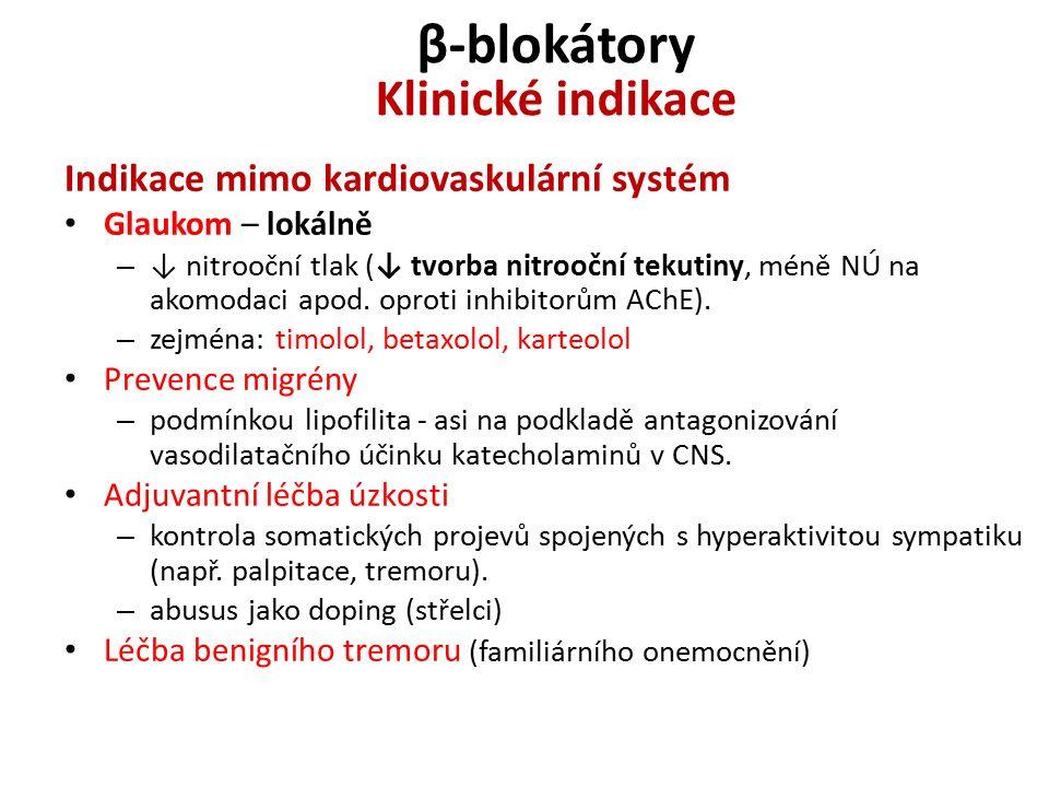 β-blokátory Klinické indikace Indikace mimo kardiovaskulární systém Glaukom – lokálně – ↓ nitrooční tlak (↓ tvorba nitrooční tekutiny, méně NÚ na akomodaci apod.