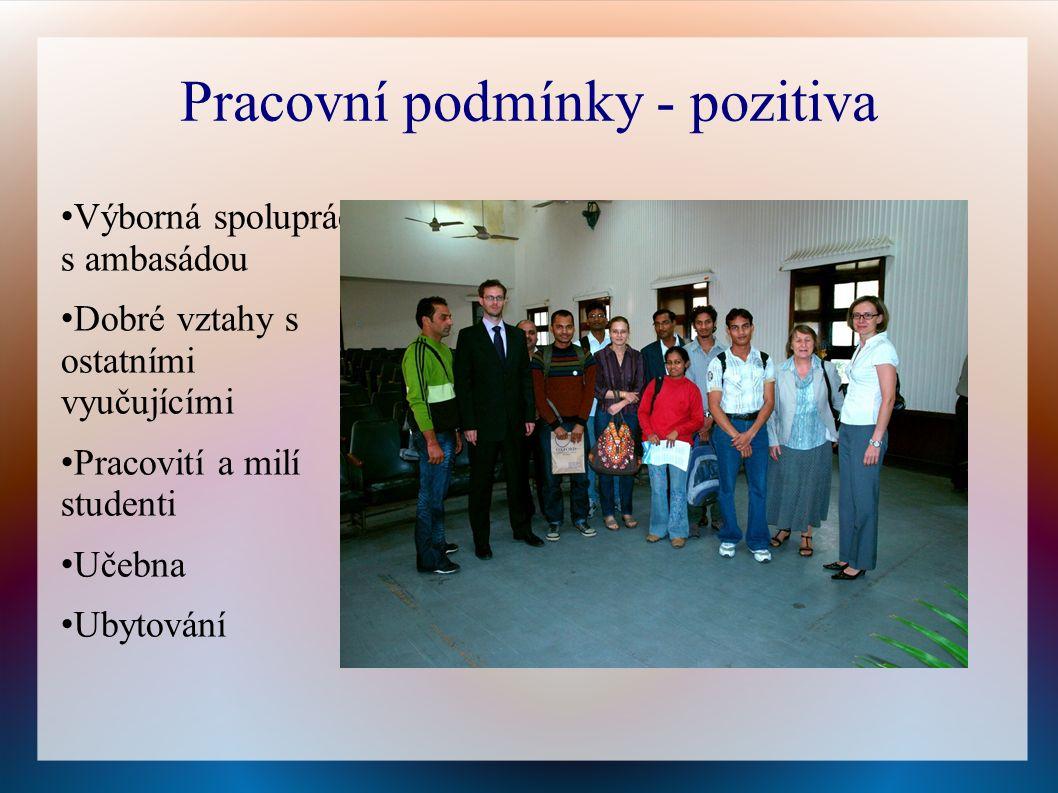 Pracovní podmínky - pozitiva Výborná spolupráce s ambasádou Dobré vztahy s ostatními vyučujícími Pracovití a milí studenti Učebna Ubytování