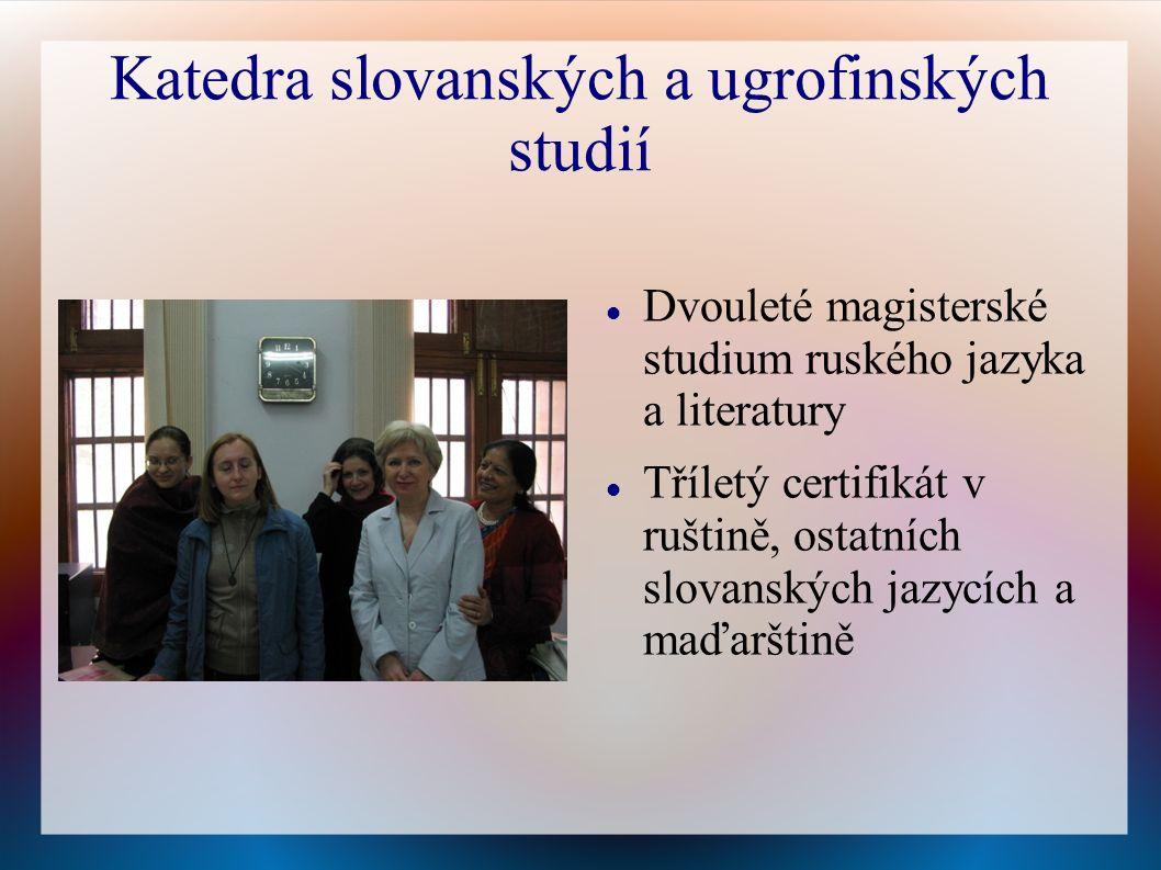 Katedra slovanských a ugrofinských studií Dvouleté magisterské studium ruského jazyka a literatury Tříletý certifikát v ruštině, ostatních slovanských jazycích a maďarštině
