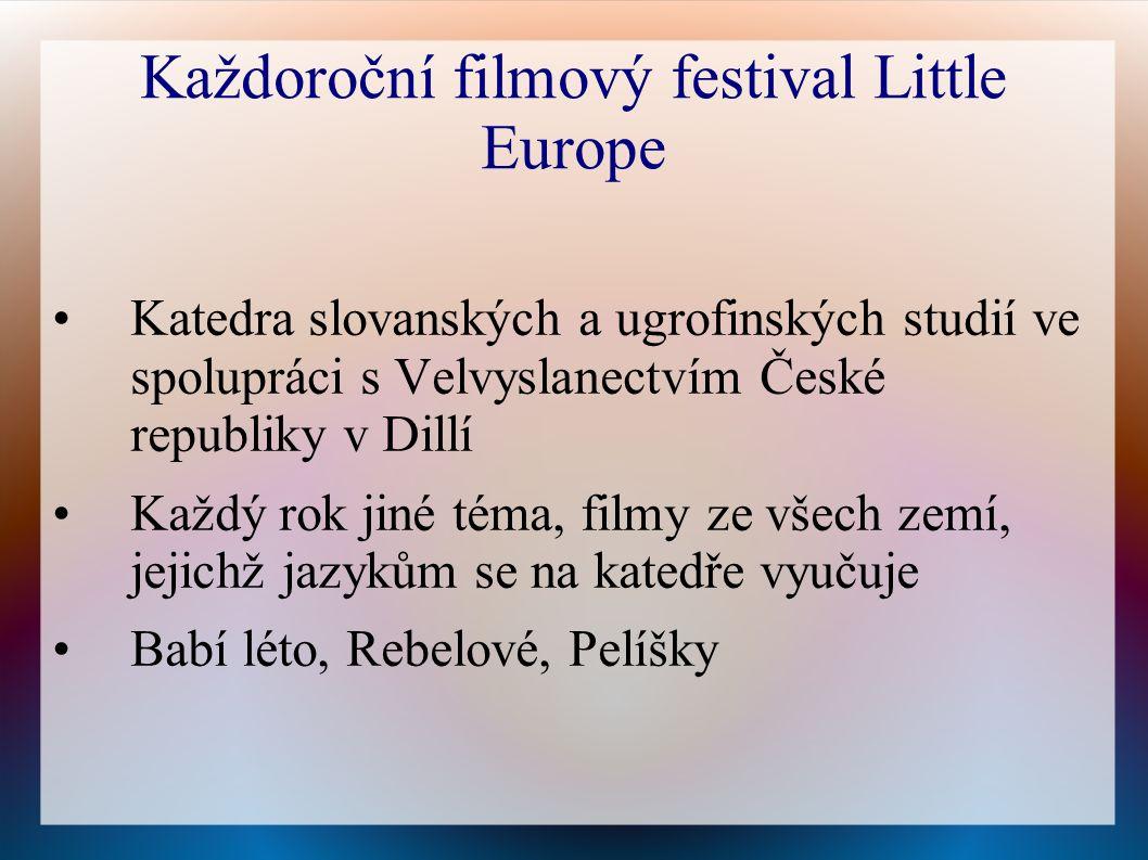 Každoroční filmový festival Little Europe Katedra slovanských a ugrofinských studií ve spolupráci s Velvyslanectvím České republiky v Dillí Každý rok jiné téma, filmy ze všech zemí, jejichž jazykům se na katedře vyučuje Babí léto, Rebelové, Pelíšky