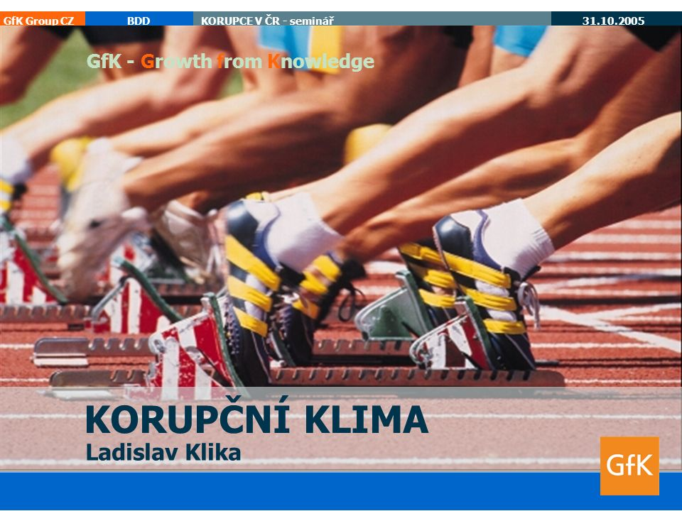 GfK Group CZBDDKORUPCE V ČR - seminář 31.10.2005 korupce cee 12 % 37%32%20%31%3% 20032002200119981989 Zkorumpovanost úřadů v ČR KDE BEROU.