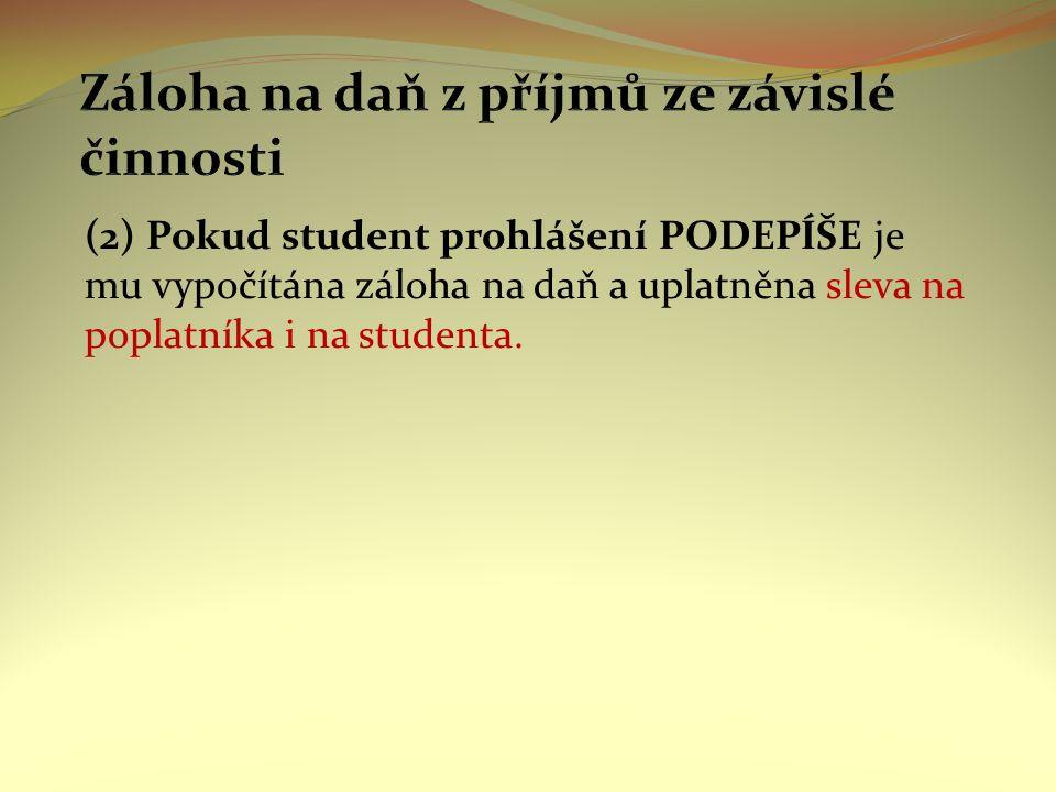 (2) Pokud student prohlášení PODEPÍŠE je mu vypočítána záloha na daň a uplatněna sleva na poplatníka i na studenta.