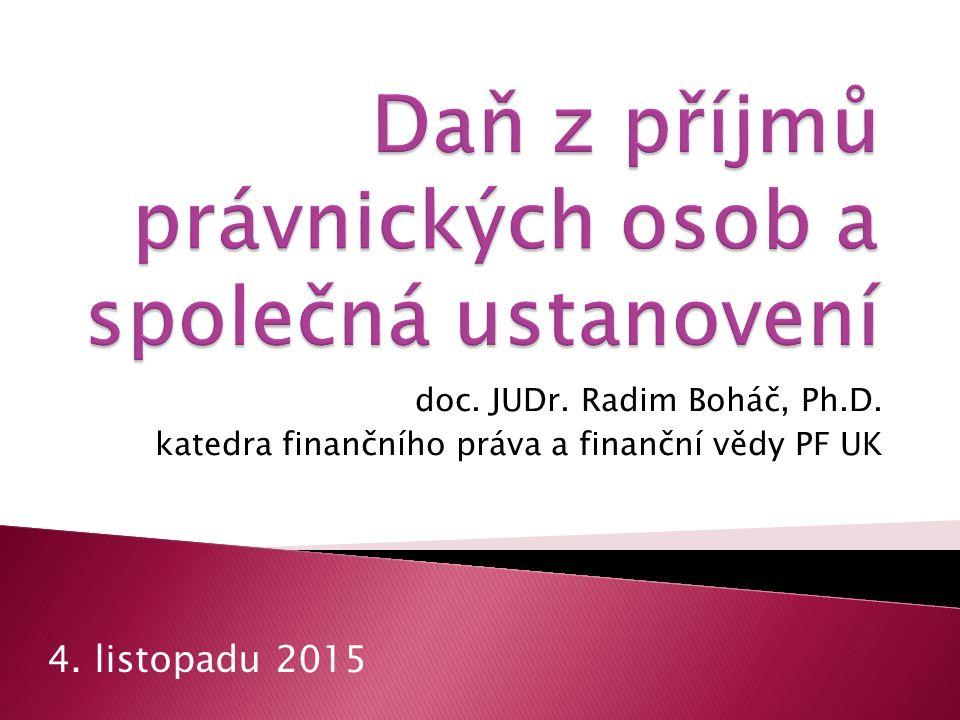 doc. JUDr. Radim Boháč, Ph.D. katedra finančního práva a finanční vědy PF UK 4. listopadu 2015