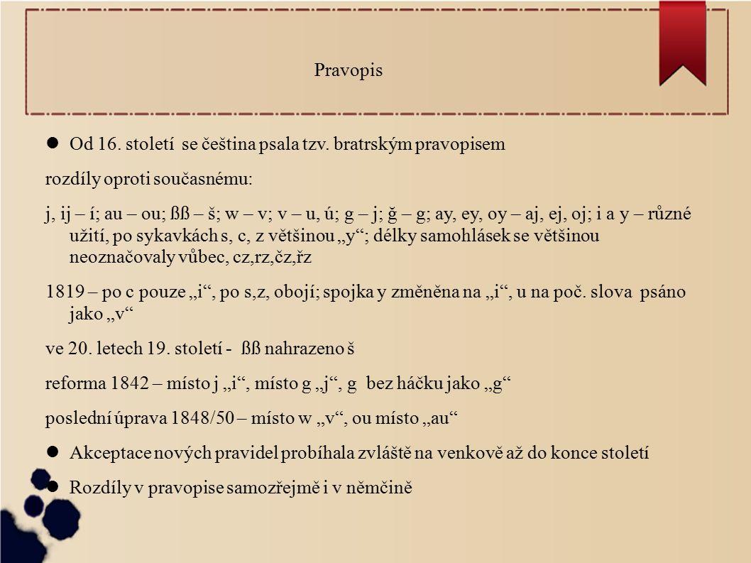 Pravopis Od 16. století se čeština psala tzv.