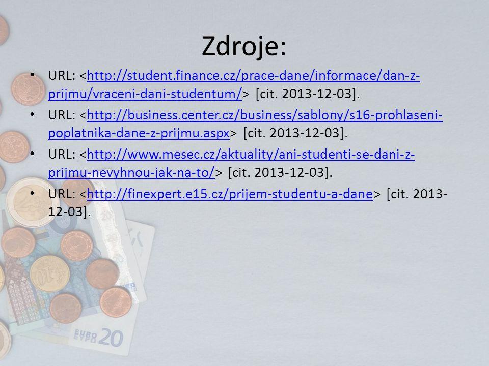 Zdroje: URL: [cit. 2013-12-03].http://student.finance.cz/prace-dane/informace/dan-z- prijmu/vraceni-dani-studentum/ URL: [cit. 2013-12-03].http://busi