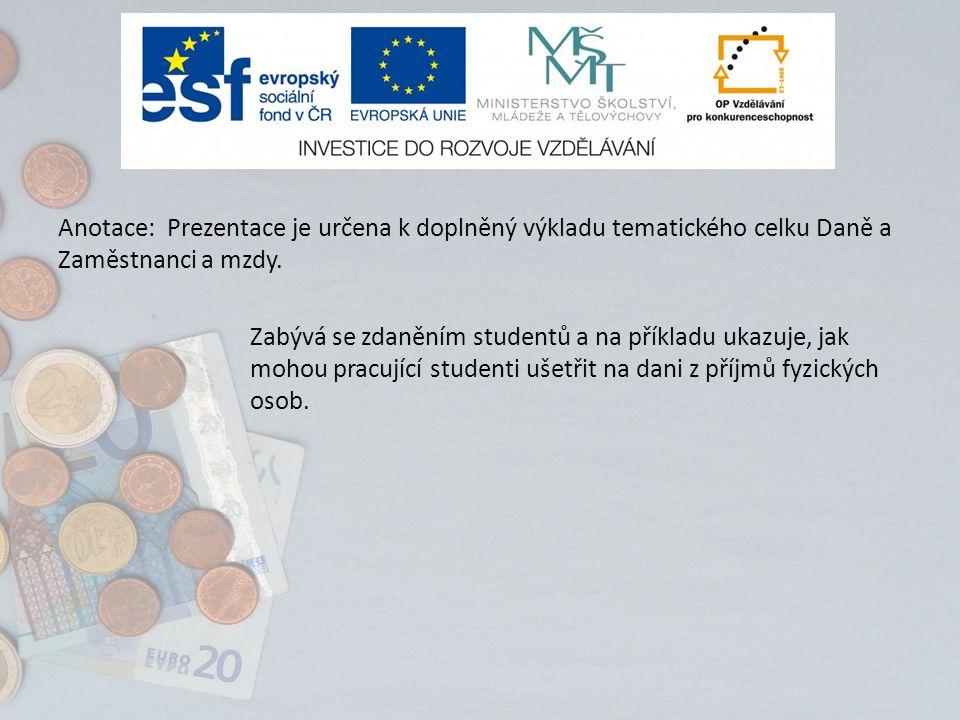 Anotace: Prezentace je určena k doplněný výkladu tematického celku Daně a Zaměstnanci a mzdy.