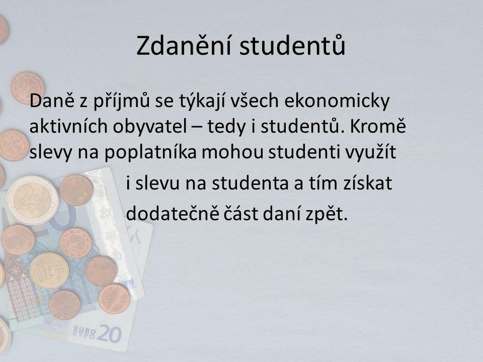 Zdanění studentů Daně z příjmů se týkají všech ekonomicky aktivních obyvatel – tedy i studentů. Kromě slevy na poplatníka mohou studenti využít i slev