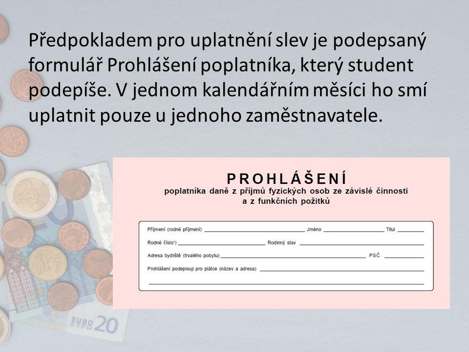 Předpokladem pro uplatnění slev je podepsaný formulář Prohlášení poplatníka, který student podepíše. V jednom kalendářním měsíci ho smí uplatnit pouze
