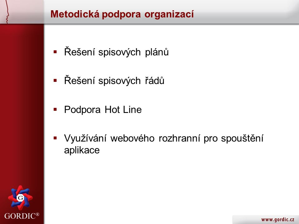 Metodická podpora organizací  Řešení spisových plánů  Řešení spisových řádů  Podpora Hot Line  Využívání webového rozhranní pro spouštění aplikace