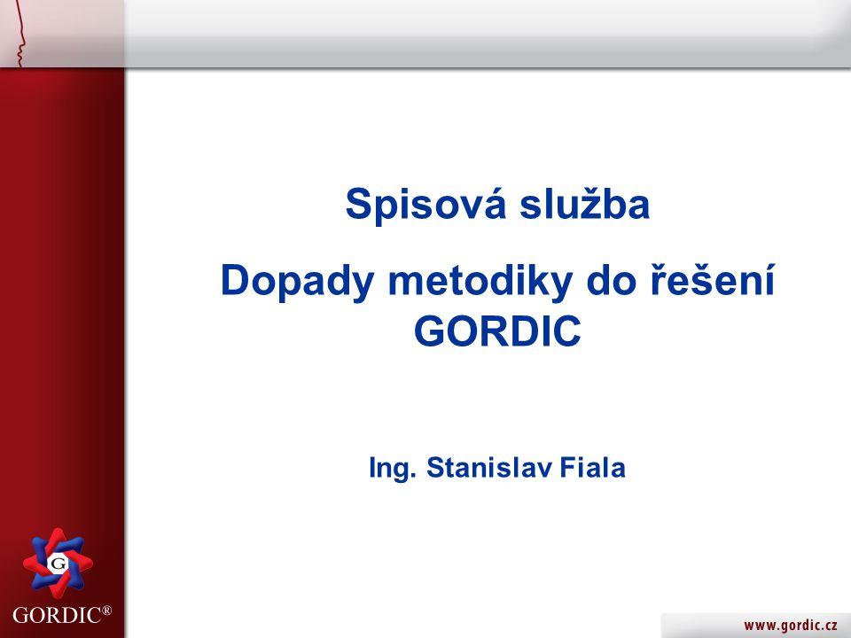 Spisová služba Dopady metodiky do řešení GORDIC Ing. Stanislav Fiala