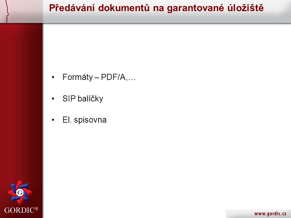 Předávání dokumentů na garantované úložiště Formáty – PDF/A,… SIP balíčky El. spisovna