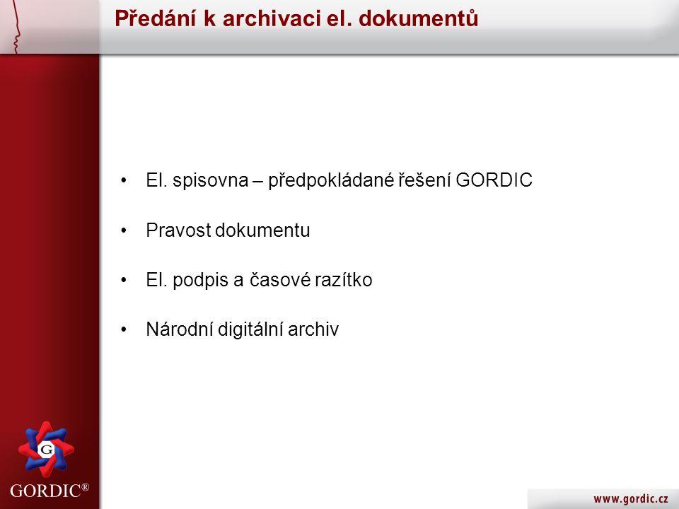 Předání k archivaci el. dokumentů El. spisovna – předpokládané řešení GORDIC Pravost dokumentu El.