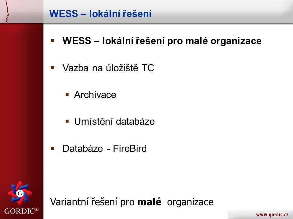 WESS – lokální řešení  WESS – lokální řešení pro malé organizace  Vazba na úložiště TC  Archivace  Umístění databáze  Databáze - FireBird Variantní řešení pro malé organizace