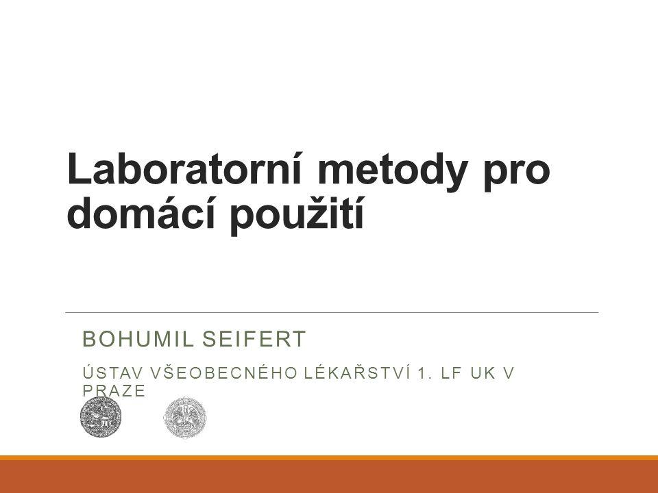 Laboratorní metody pro domácí použití BOHUMIL SEIFERT ÚSTAV VŠEOBECNÉHO LÉKAŘSTVÍ 1. LF UK V PRAZE