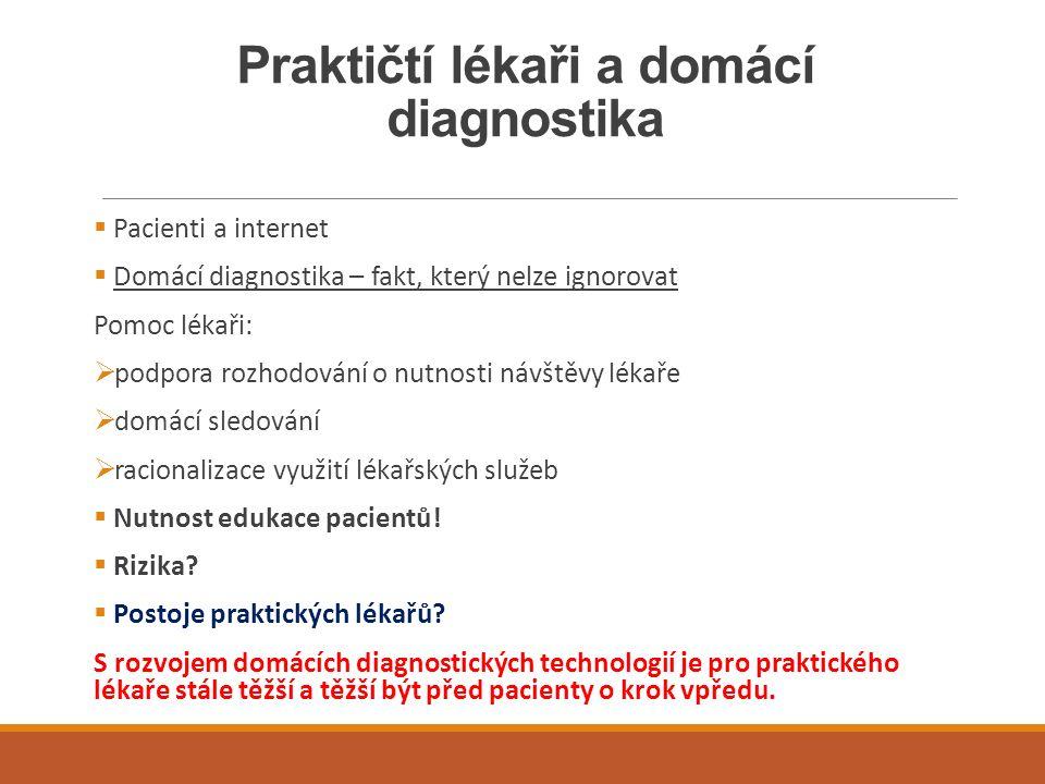 Praktičtí lékaři a domácí diagnostika  Pacienti a internet  Domácí diagnostika – fakt, který nelze ignorovat Pomoc lékaři:  podpora rozhodování o n