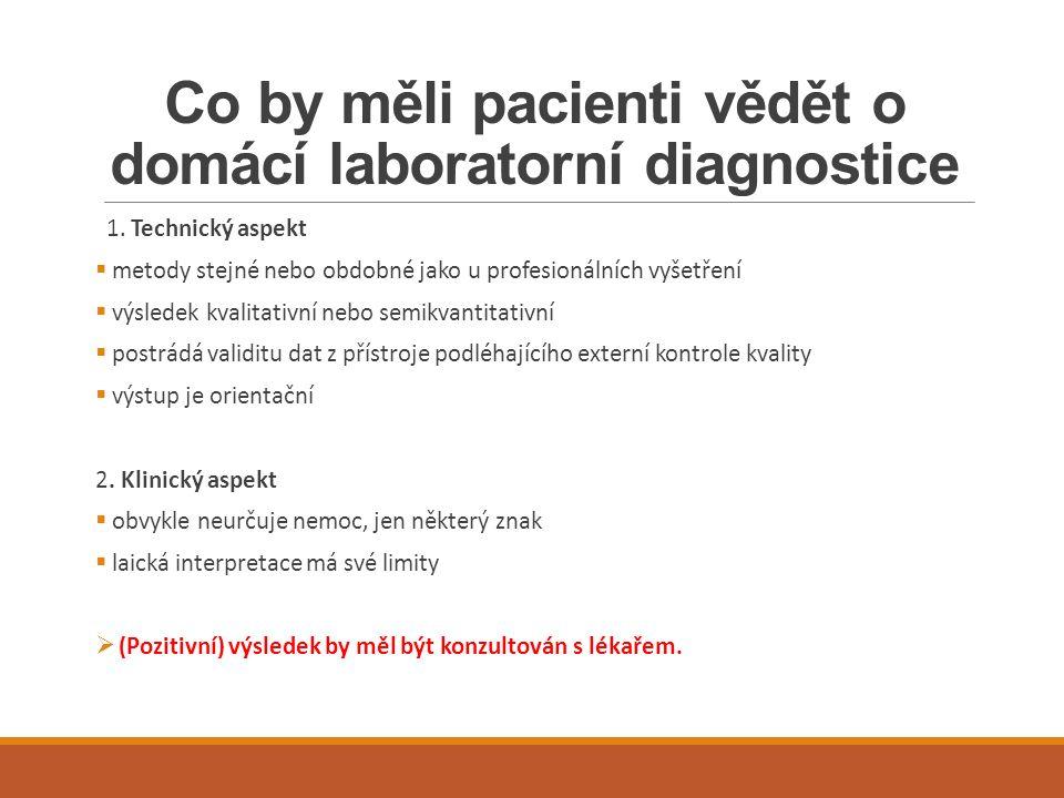 Co by měli pacienti vědět o domácí laboratorní diagnostice 1. Technický aspekt  metody stejné nebo obdobné jako u profesionálních vyšetření  výslede