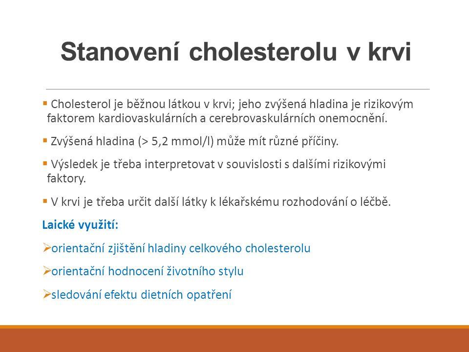 Stanovení cholesterolu v krvi  Cholesterol je běžnou látkou v krvi; jeho zvýšená hladina je rizikovým faktorem kardiovaskulárních a cerebrovaskulární