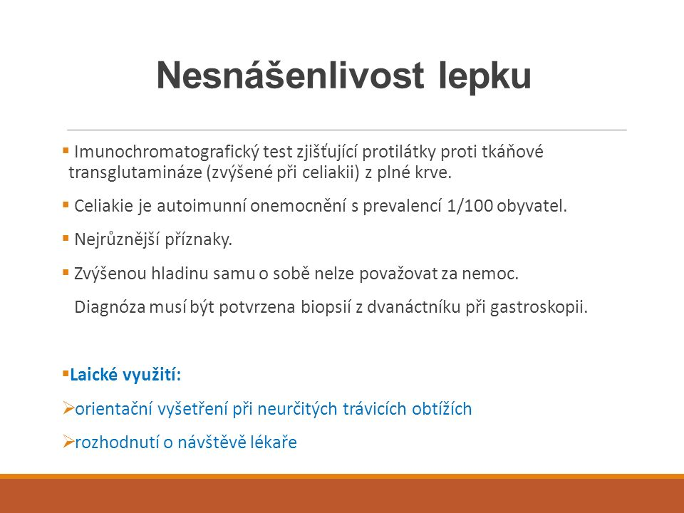 Nesnášenlivost lepku  Imunochromatografický test zjišťující protilátky proti tkáňové transglutamináze (zvýšené při celiakii) z plné krve.  Celiakie