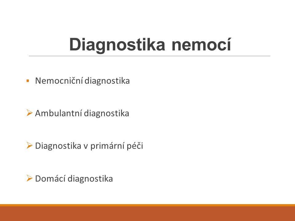Diagnostika nemocí  Nemocniční diagnostika  Ambulantní diagnostika  Diagnostika v primární péči  Domácí diagnostika