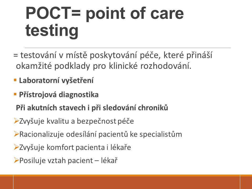 POCT= point of care testing = testování v místě poskytování péče, které přináší okamžité podklady pro klinické rozhodování.  Laboratorní vyšetření 