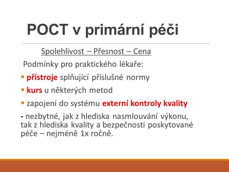 POCT v primární péči Spolehlivost – Přesnost – Cena Podmínky pro praktického lékaře:  přístroje splňující příslušné normy  kurs u některých metod 