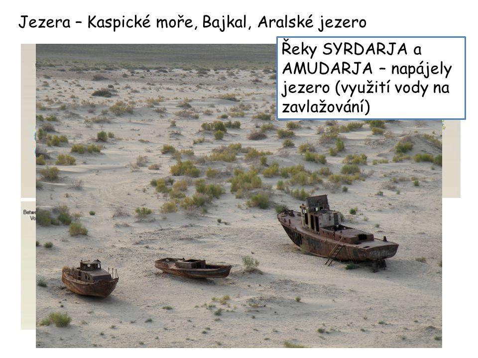 Jezera – Kaspické moře, Bajkal, Aralské jezero Řeky SYRDARJA a AMUDARJA – napájely jezero (využití vody na zavlažování)