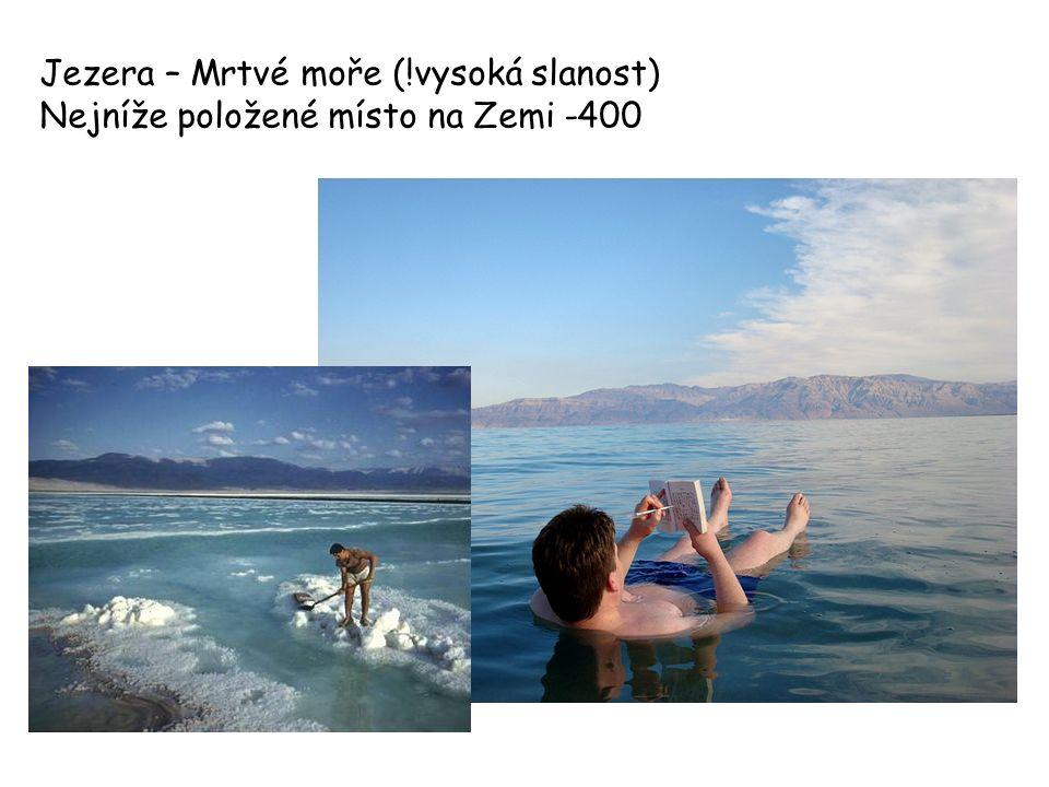 Jezera – Mrtvé moře (!vysoká slanost) Nejníže položené místo na Zemi -400