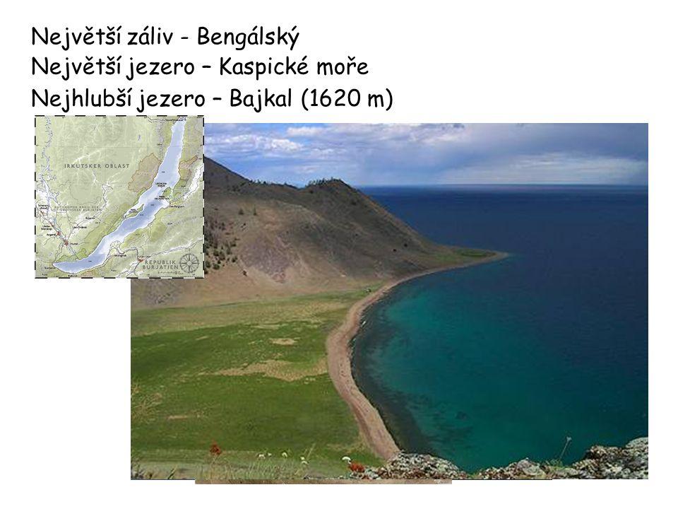 Největší záliv - Bengálský Největší jezero – Kaspické moře Nejhlubší jezero – Bajkal (1620 m)