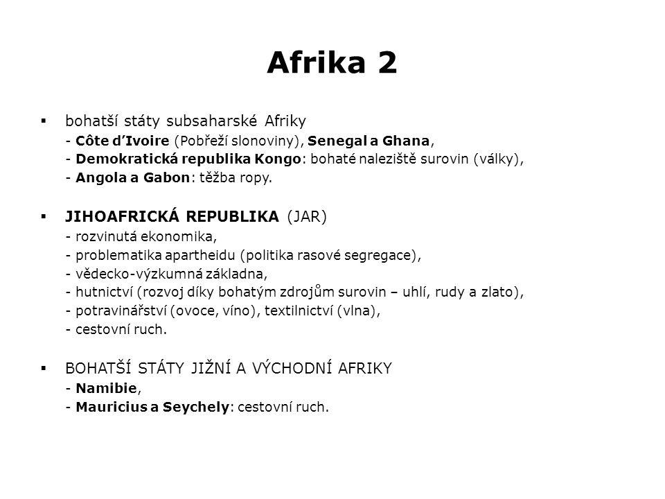 Afrika 2  bohatší státy subsaharské Afriky - Côte d'Ivoire (Pobřeží slonoviny), Senegal a Ghana, - Demokratická republika Kongo: bohaté naleziště surovin (války), - Angola a Gabon: těžba ropy.