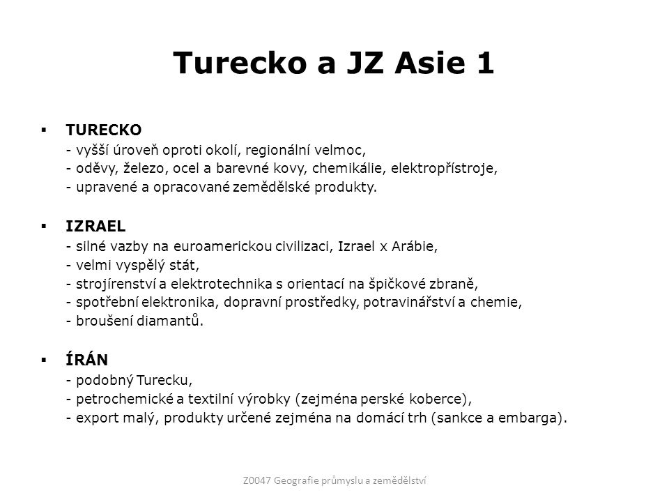Turecko a JZ Asie 1  TURECKO - vyšší úroveň oproti okolí, regionální velmoc, - oděvy, železo, ocel a barevné kovy, chemikálie, elektropřístroje, - upravené a opracované zemědělské produkty.