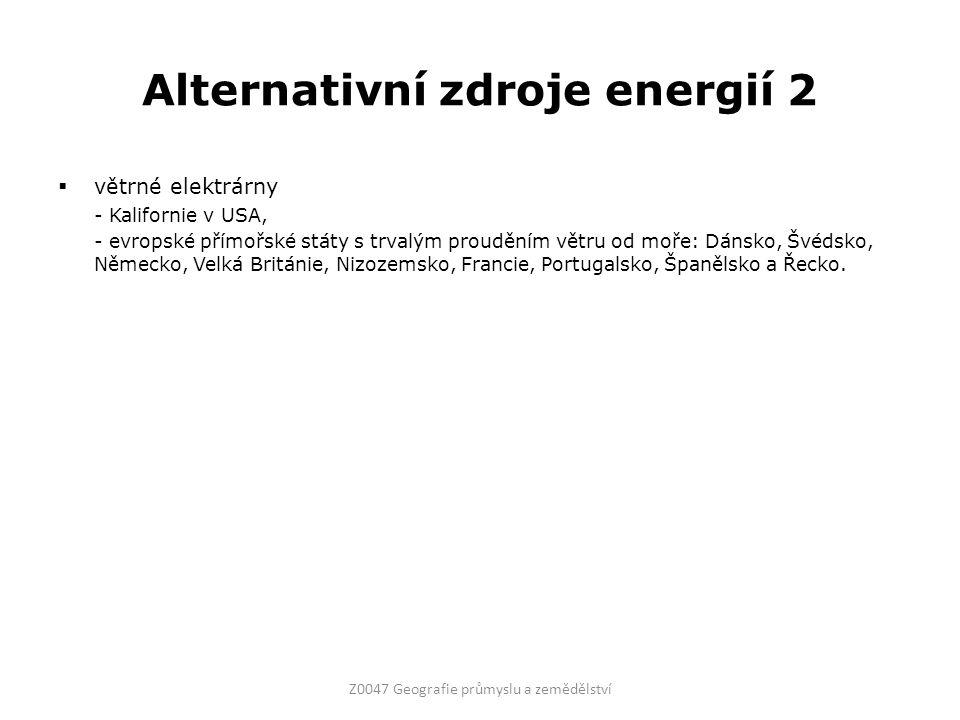 Alternativní zdroje energií 2  větrné elektrárny - Kalifornie v USA, - evropské přímořské státy s trvalým prouděním větru od moře: Dánsko, Švédsko, N