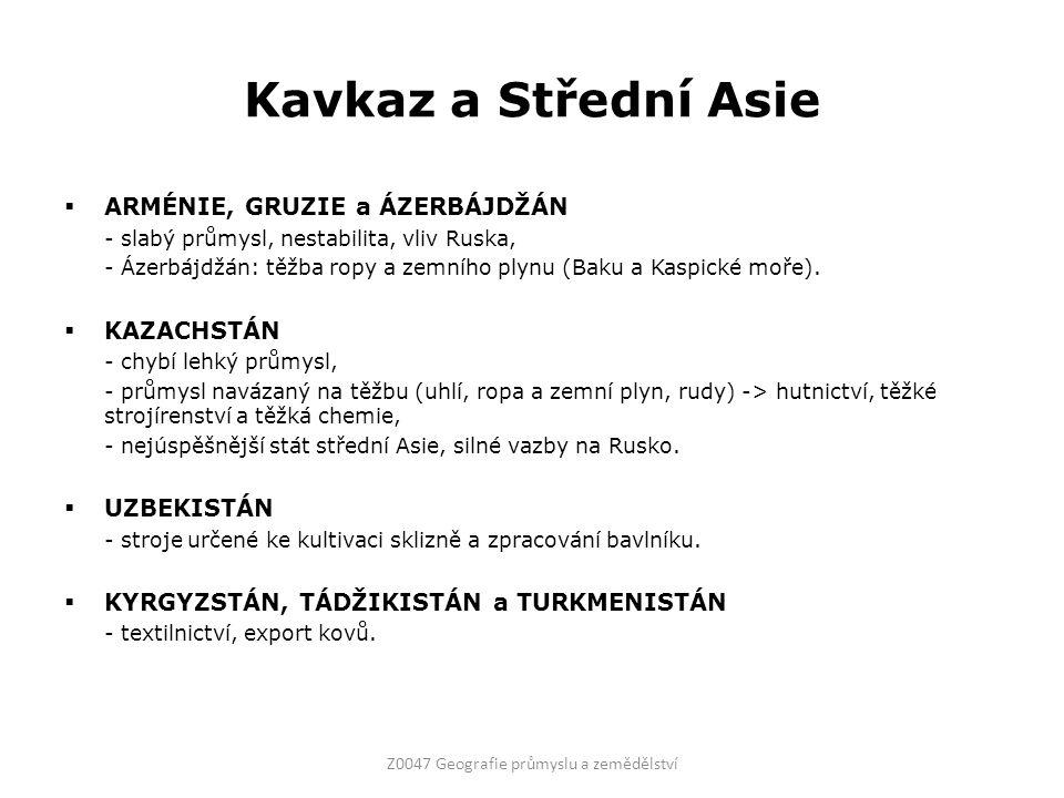 Kavkaz a Střední Asie  ARMÉNIE, GRUZIE a ÁZERBÁJDŽÁN - slabý průmysl, nestabilita, vliv Ruska, - Ázerbájdžán: těžba ropy a zemního plynu (Baku a Kaspické moře).
