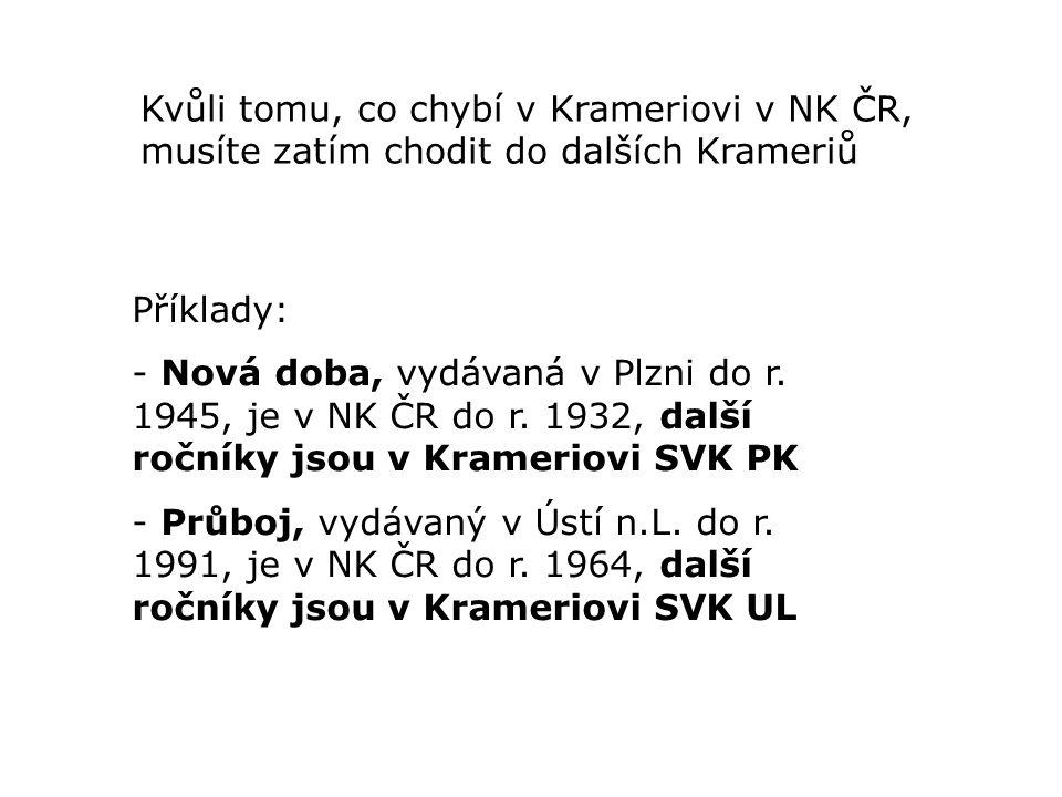 Kvůli tomu, co chybí v Krameriovi v NK ČR, musíte zatím chodit do dalších Krameriů Příklady: - Nová doba, vydávaná v Plzni do r.