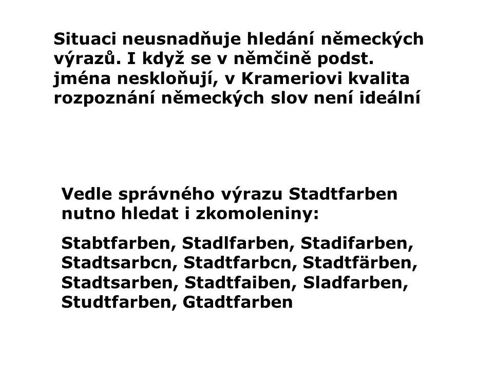 Vedle správného výrazu Stadtfarben nutno hledat i zkomoleniny: Stabtfarben, Stadlfarben, Stadifarben, Stadtsarbcn, Stadtfarbcn, Stadtfärben, Stadtsarben, Stadtfaiben, Sladfarben, Studtfarben, Gtadtfarben Situaci neusnadňuje hledání německých výrazů.