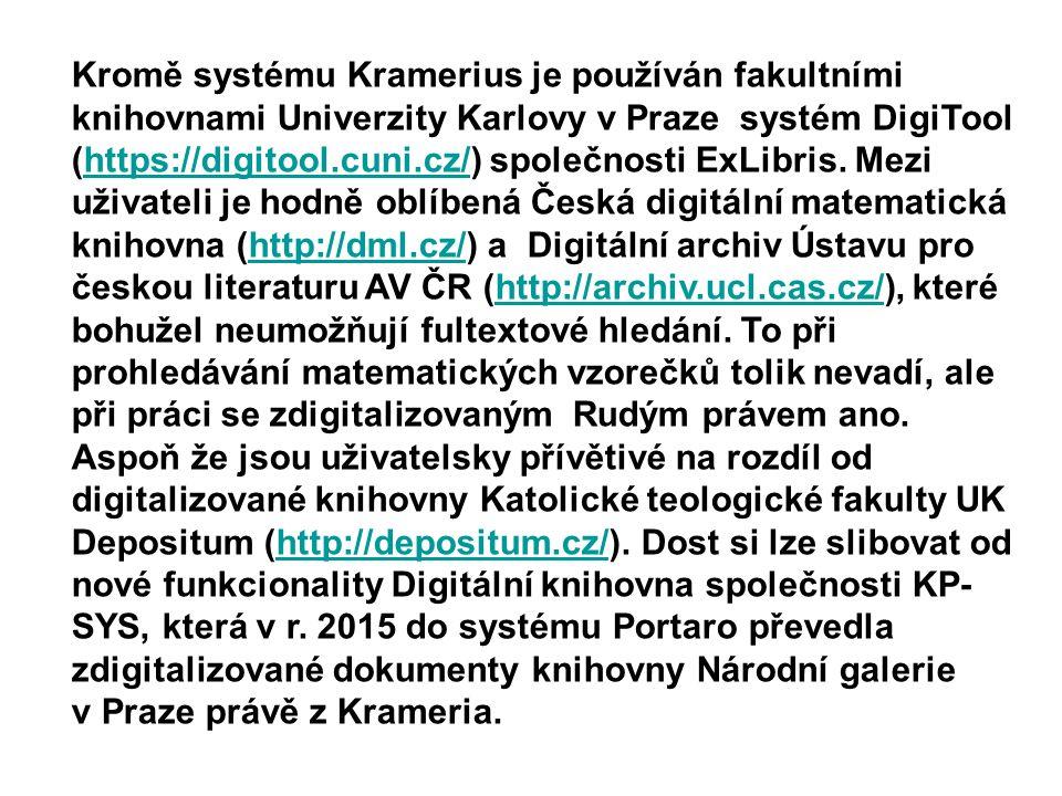 Kromě systému Kramerius je používán fakultními knihovnami Univerzity Karlovy v Praze systém DigiTool (https://digitool.cuni.cz/) společnosti ExLibris.