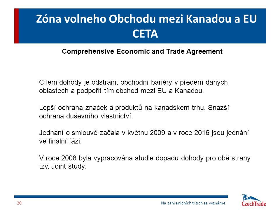 Zóna volneho Obchodu mezi Kanadou a EU CETA Na zahraničních trzích se vyznáme20 Comprehensive Economic and Trade Agreement Cílem dohody je odstranit o