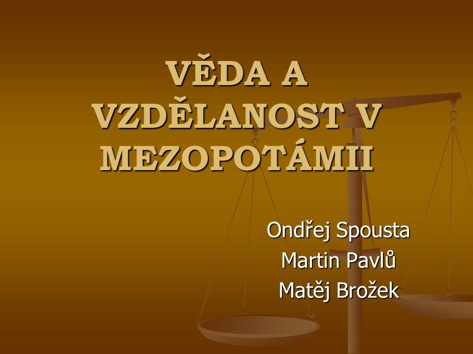 VĚDA A VZDĚLANOST V MEZOPOTÁMII Ondřej Spousta Martin Pavlů Matěj Brožek