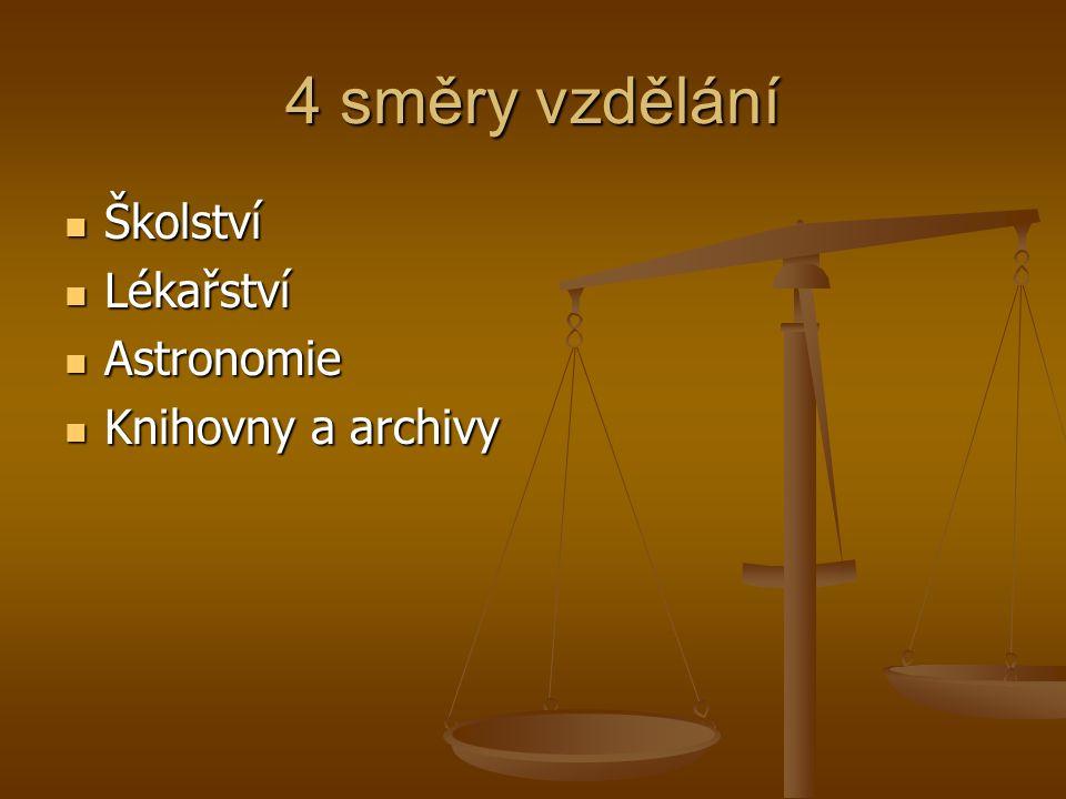 4 směry vzdělání Školství Školství Lékařství Lékařství Astronomie Astronomie Knihovny a archivy Knihovny a archivy