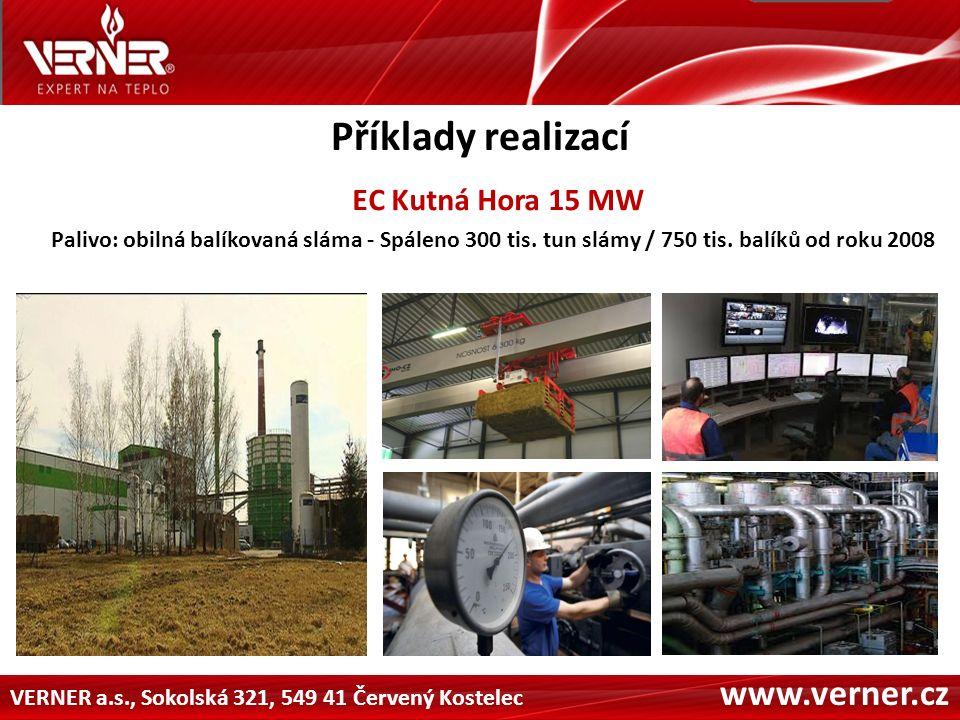 VERNER a.s., Sokolská 321, 549 41 Červený Kostelec www.verner.cz Příklady realizací EC Kutná Hora 15 MW Palivo: obilná balíkovaná sláma - Spáleno 300 tis.