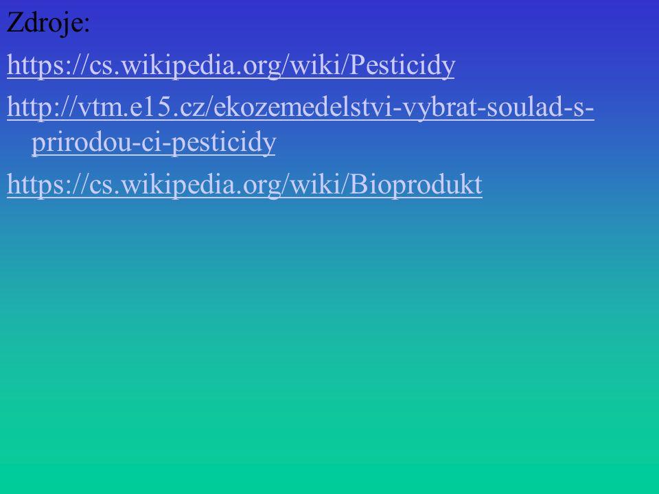 Zdroje: https://cs.wikipedia.org/wiki/Pesticidy http://vtm.e15.cz/ekozemedelstvi-vybrat-soulad-s- prirodou-ci-pesticidy https://cs.wikipedia.org/wiki/