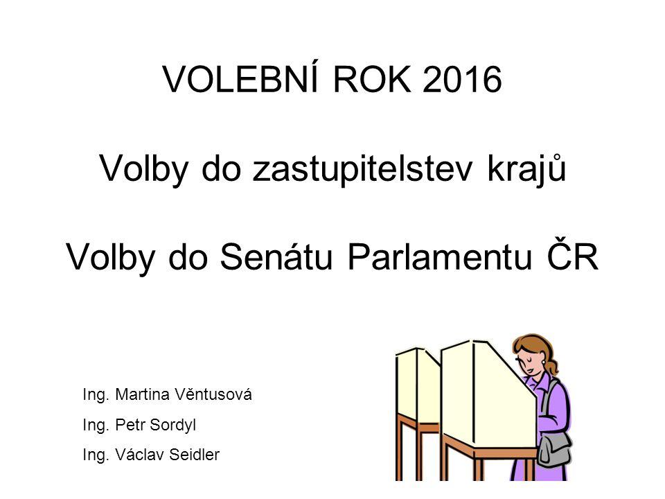 VOLEBNÍ ROK 2016 Volby do zastupitelstev krajů Volby do Senátu Parlamentu ČR Ing.
