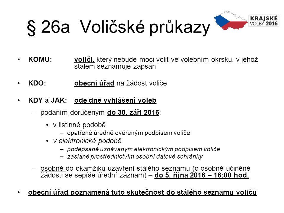§ 26a Voličské průkazy KOMU: voliči, který nebude moci volit ve volebním okrsku, v jehož stálém seznamuje zapsán KDO: obecní úřad na žádost voliče KDY