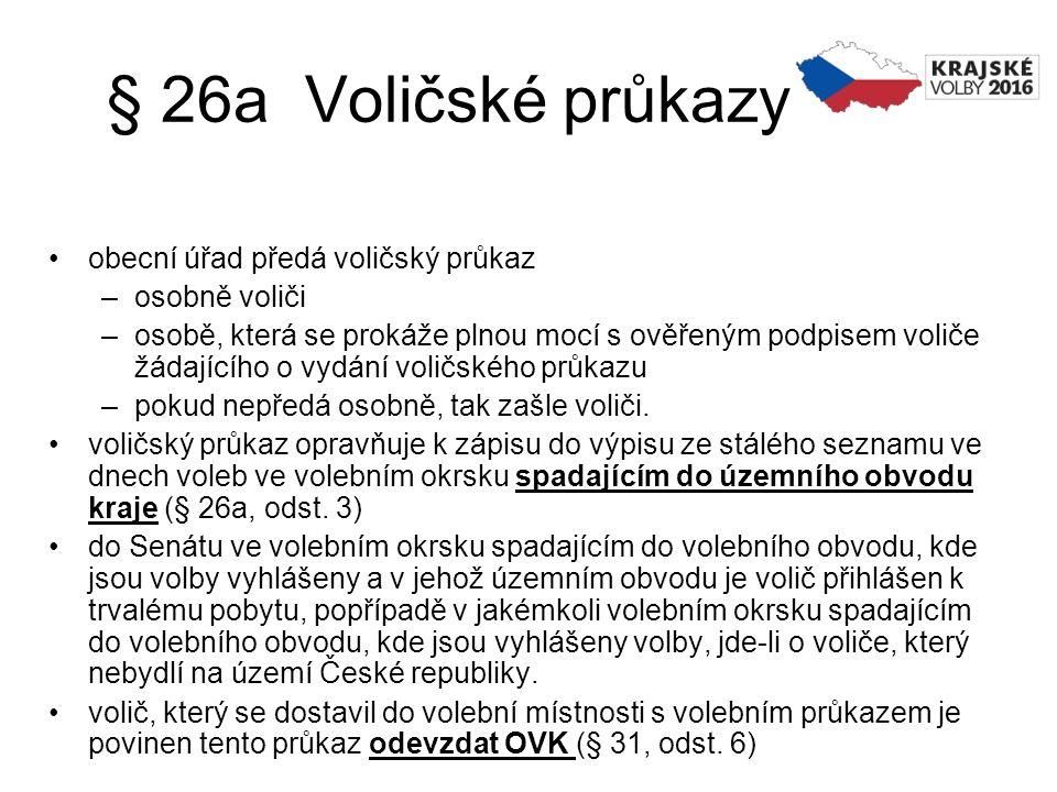 § 26a Voličské průkazy obecní úřad předá voličský průkaz –osobně voliči –osobě, která se prokáže plnou mocí s ověřeným podpisem voliče žádajícího o vy