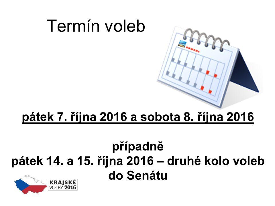 Termín voleb pátek 7. října 2016 a sobota 8. října 2016 případně pátek 14. a 15. října 2016 – druhé kolo voleb do Senátu