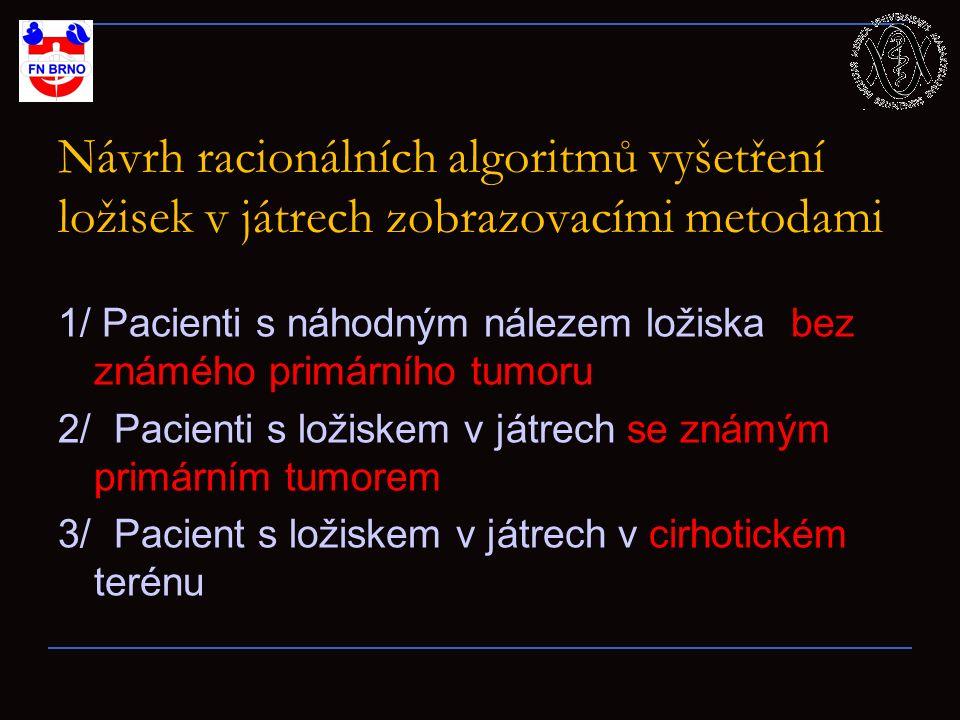Návrh racionálních algoritmů vyšetření ložisek v játrech zobrazovacími metodami 1/ Pacienti s náhodným nálezem ložiska bez známého primárního tumoru 2