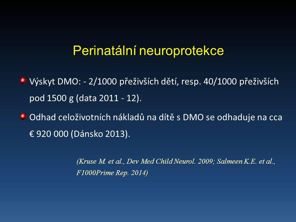 Perinatální neuroprotekce Výskyt DMO: - 2/1000 přeživších dětí, resp.