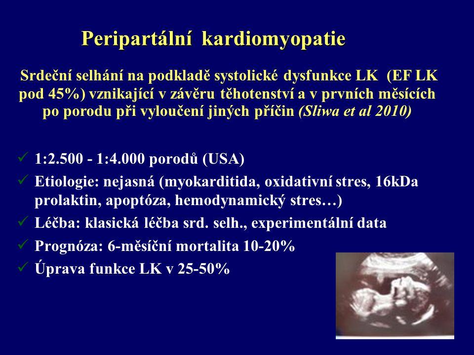Peripartální kardiomyopatie 1:2.500 - 1:4.000 porodů (USA) Etiologie: nejasná (myokarditida, oxidativní stres, 16kDa prolaktin, apoptóza, hemodynamický stres…) Léčba: klasická léčba srd.