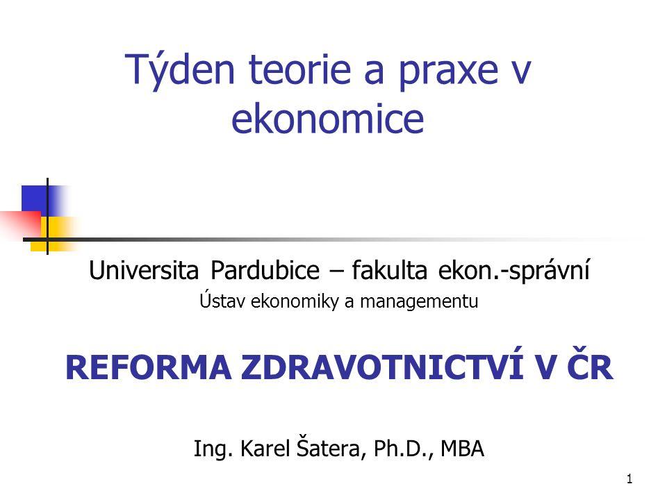 1 Týden teorie a praxe v ekonomice Universita Pardubice – fakulta ekon.-správní Ústav ekonomiky a managementu REFORMA ZDRAVOTNICTVÍ V ČR Ing.