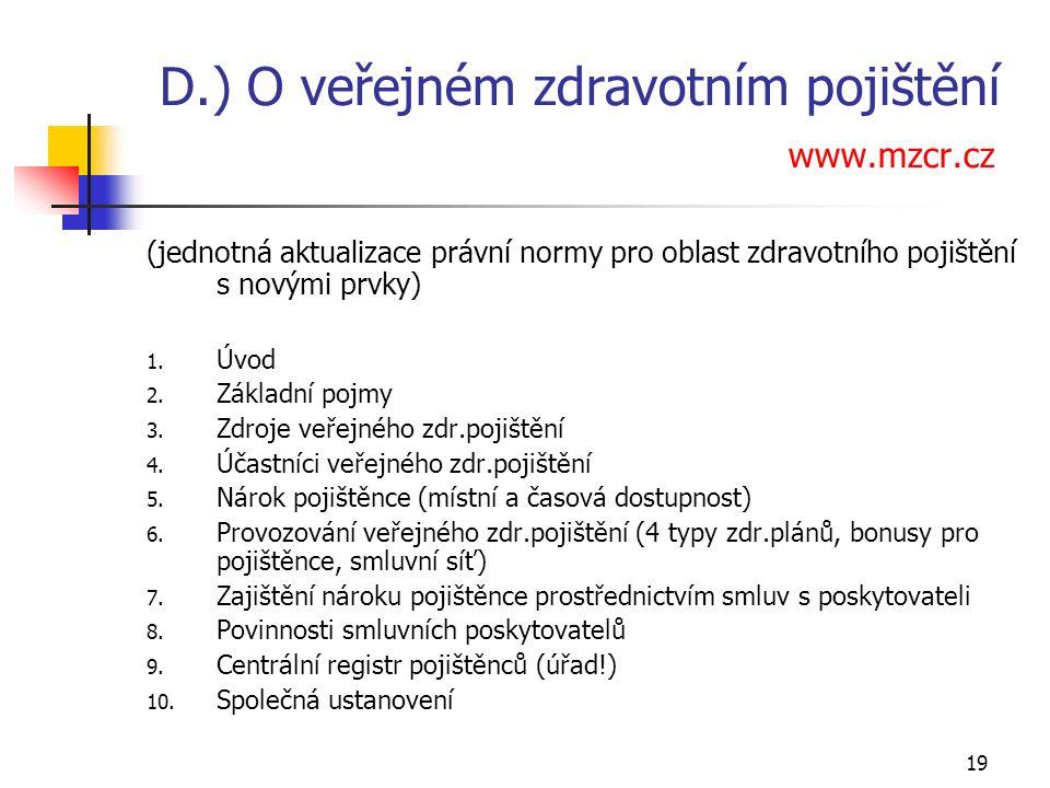 19 D.) O veřejném zdravotním pojištění www.mzcr.cz (jednotná aktualizace právní normy pro oblast zdravotního pojištění s novými prvky) 1.