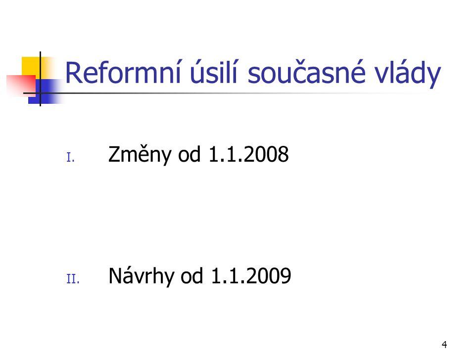 4 Reformní úsilí současné vlády I. Změny od 1.1.2008 II. Návrhy od 1.1.2009